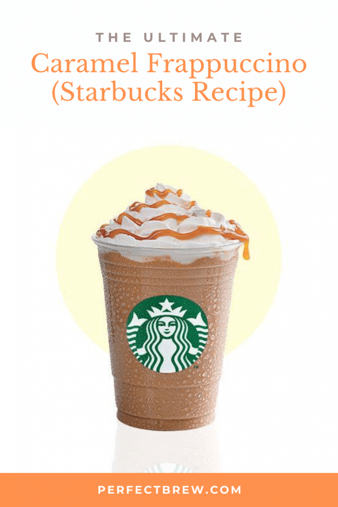 Caramel Frappuccino Starbucks Copycat Recipe Perfect Brew