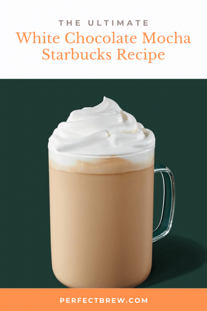 White Chocolate Mocha Starbucks Copycat Recipe Perfect Brew
